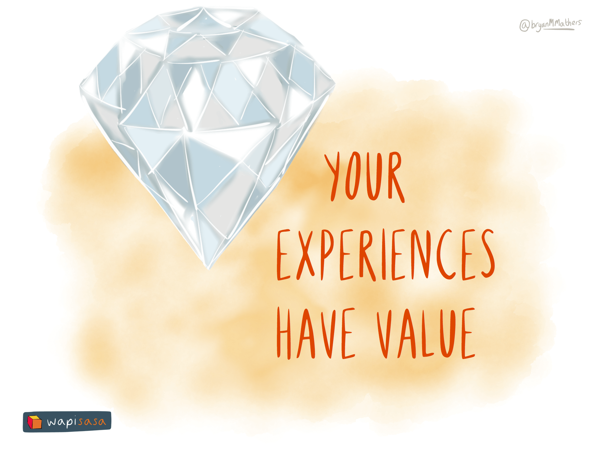 Your experiences have value